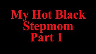 My Hot Black Stepmom POV Part 1